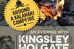 An evening around the kalahari camp fire with Kingsley Holgate.
